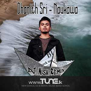 Naukawa (DJ Nish Remix) Sinhala Songs MP3