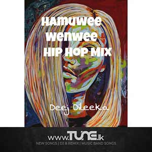 Hamuwee Wenwee - Hip Hop Mix Sinhala Songs MP3
