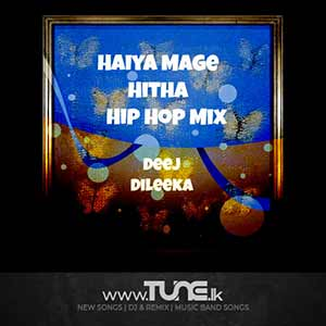 Haiya Mage Hitha - Hip Hop Mix Sinhala Songs MP3