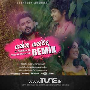 Yanna Yanawada Club Remix (Nilan Hettiarachchi ft. DJ Shadow SL) Sinhala Songs MP3