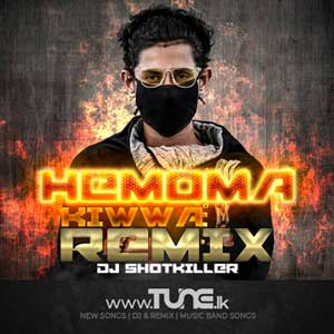Hamoma Kiwwa Remix - (ShotKILLER Remix) Sinhala Song Mp3