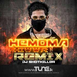 Hamoma Kiwwa Remix - (ShotKILLER Remix) Sinhala Songs MP3